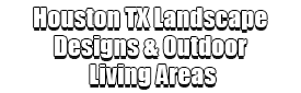 Houston TX Landscape Designs & Outdoor Living Areas Logo-We offer Landscape Design, Outdoor Patios & Pergolas, Outdoor Living Spaces, Stonescapes, Residential & Commercial Landscaping, Irrigation Installation & Repairs, Drainage Systems, Landscape Lighting, Outdoor Living Spaces, Tree Service, Lawn Service, and more.